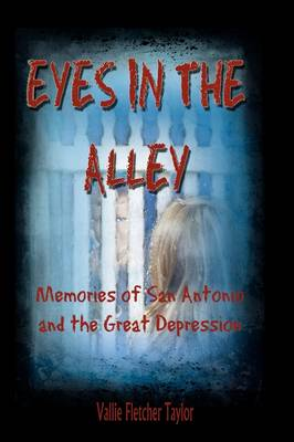 Eyes in the Alley: Memories of San Antonio and the Great Depression (Paperback)