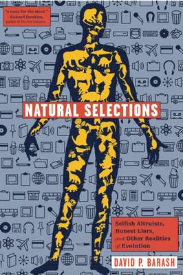 Natural Selections: Selfish Altruists, Honest Liars, and Other Realities of Evolution (Hardback)