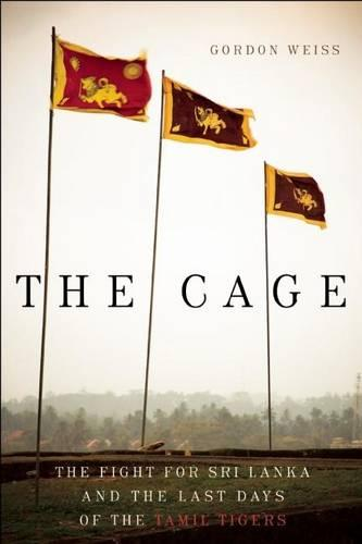 The Cage: The Fight for Sri Lanka and the Last Days of the Tamil Tigers (Paperback)