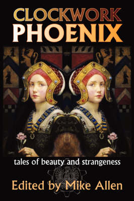 Clockwork Phoenix: Tales of Beauty and Strangeness (Paperback)