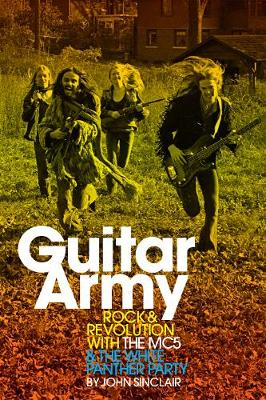 Guitar Army: Rock and Revolution with the MC5 and the White Panther Party (Paperback)