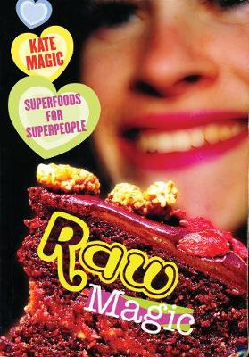Raw Magic: Superfoods for Superpeople (Paperback)