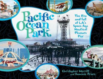 Pacific Ocean Park: The Rise and Fall of L.A.'s Space Age Pleasure Pier (Paperback)