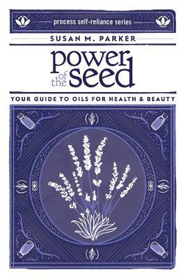 Power Of The Seed: Your Guide to Oils for Health & Beauty (Paperback)
