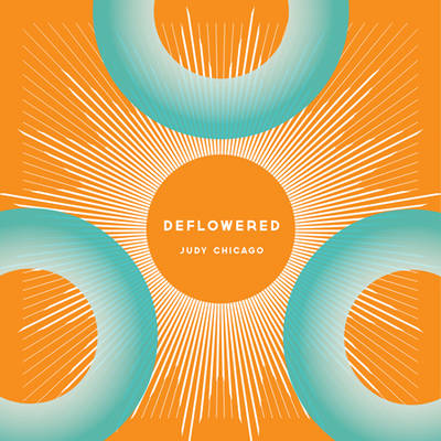 Judy Chicago - Deflowered (Hardback)
