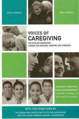 Voices of Caregiving: The Healing Companion: Stories for Courage, Comfort and Strength (Paperback)