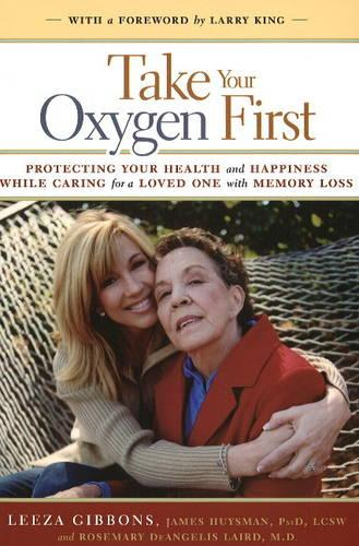Take Your Oxygen First: Protecting Your Health and Happiness While Caring for a Loved One with Memory Loss (Paperback)
