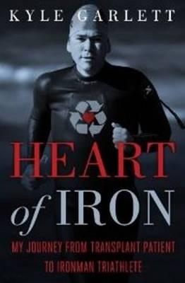 Heart of Iron: My Journey from Transplant Patient to Ironman Triathlete (Hardback)
