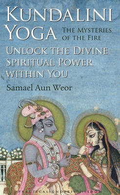 Kundalini Yoga : the Mysteries of Fire: Unlock the Divine Spiritual Power within You (Paperback)