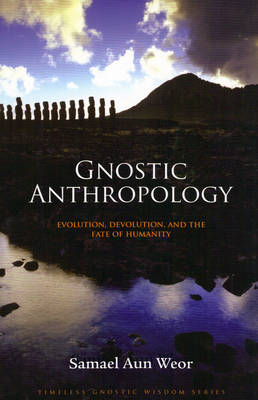Gnostic Anthropology: Evolution, Devolution, and the Fate of Humanity (Paperback)