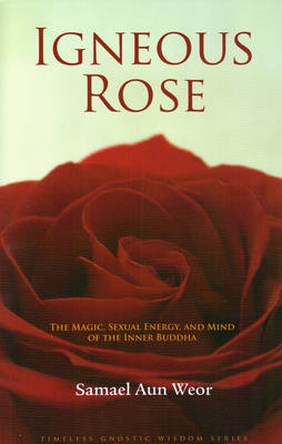 Igneous Rose: The Magic, Sexual Energy, and Mind of the Inner Buddha (Paperback)