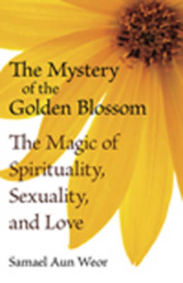 The Mystery of the Golden Blossom: The Magic of Spirituality, Sexuality, and Love (Paperback)