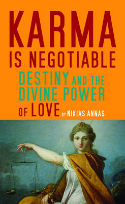 Karma is Negotiable: Destiny and the Divine Power of Love (Paperback)