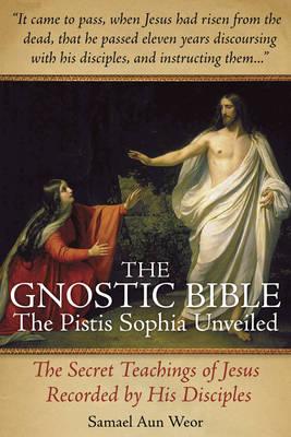 Gnostic Bible: The Pistis Sophia Unveiled (Paperback)