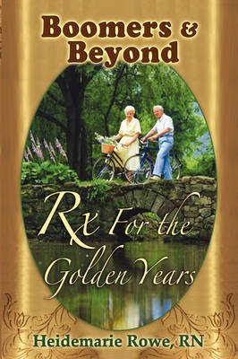 Boomers and Beyond, Prescription for the Golden Years (Paperback)