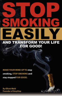 Stop Smoking Easily and Transform Your Life for Good (Paperback)