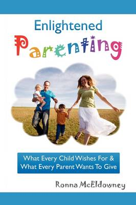 Enlightened Parenting: What Every Child Wishes for & What Every Parent Wants to Give (Paperback)