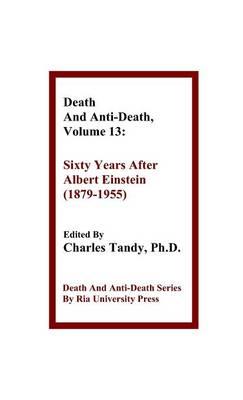 Death and Anti-Death, Volume 13: Sixty Years After Albert Einstein (1879-1955) - Death & Anti-Death (Hardcover) (Hardback)