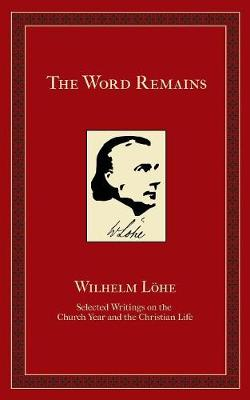 The Word Remains: Selected Writings on the Church Year and the Christian Life (Paperback)