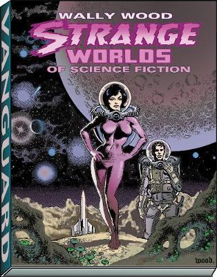 Wally Wood: Strange Worlds of Science Fiction - Vanguard Wallace Wood Classics (Paperback)