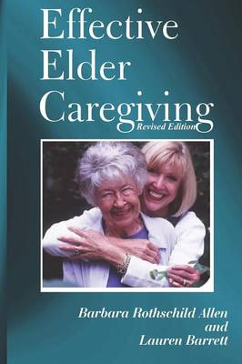 Effective Elder Caregiving: A How-To Guide for Primary and Employed Caregivers (Paperback)