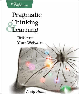 Pragmatic Thinking and Learning: Refactor Your Wetware (Paperback)
