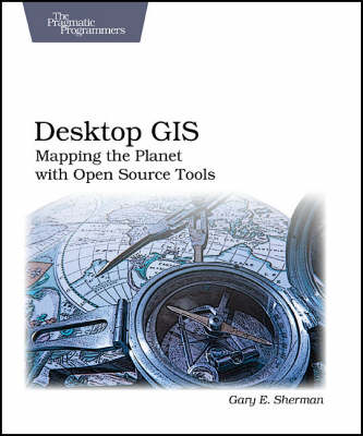 Desktop GIS: Mapping the Planet with Open Source Tools (Paperback)