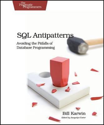 SQL Antipatterns: Avoiding the Pitfalls of Database Programming (Paperback)