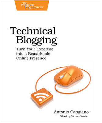 Technical Blogging: Turn Your Expertise into a Remarkable Online Presence (Paperback)