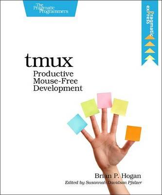 tmux: Productive Mouse-Free Development (Paperback)