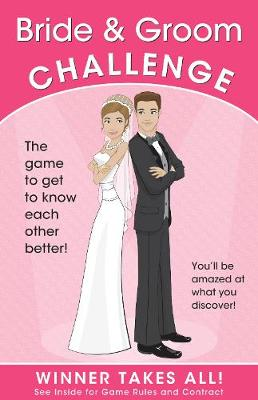 Bride & Groom Challenge: The Game of Who Knows Who Better (Winner Takes All) (Paperback)