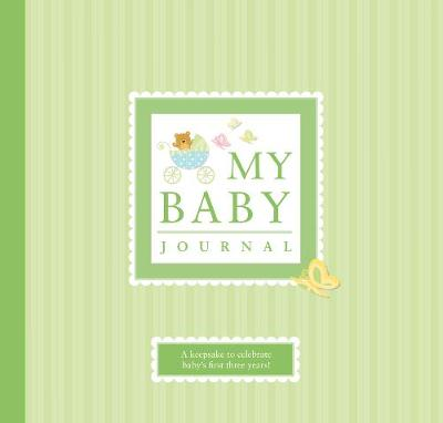 My Baby Journal: A Keepsake for Baby's First Three Years (Hardback)