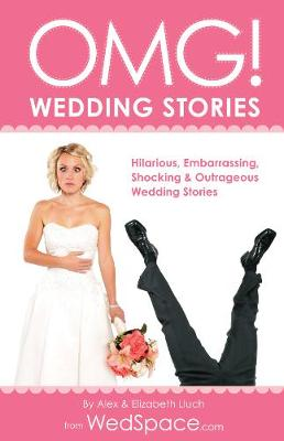 OMG! Wedding Stories: Hilarious, Outrageous, Embarrassing, Shocking and Bizarre Wedding Stories (Paperback)