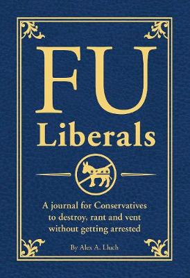 FU Liberals: A journal for Conservatives to destroy, rant and vent without getting arrested (Paperback)