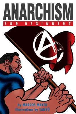 Anarchism for Beginners - For Beginners (Paperback)