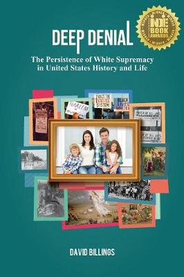 Deep Denial: The Persistence of White Supremacy in United States History and Life (Paperback)