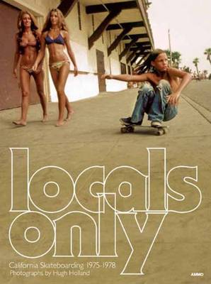 Locals Only: Skateboarding in California 1975-1978 (Hardback)
