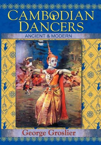 Cambodian Dancers - Ancient and Modern (Paperback)