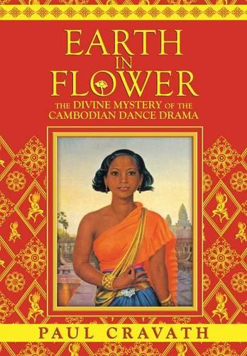 Earth in Flower - The Divine Mystery of the Cambodian Dance Drama (Paperback)