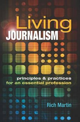 Living Journalism: Principles & Practices for an Essential Profession: Principles & Practices for an Essential Profession (Paperback)