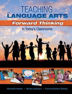 Teaching the Language Arts: Forward Thinking in Today's Classrooms (Paperback)