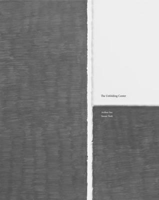 Arthur Sze and Susan York - the Unfolding Centre (Hardback)