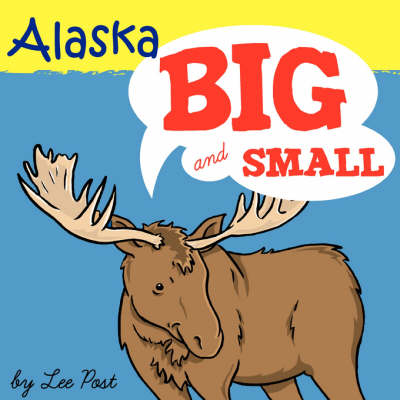Alaska! Big & Small: A Big Book of Alaskan Animals from Itsy-bitsy to Gigantic (Paperback)