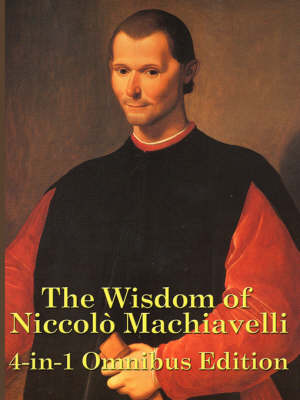 The Wisdom of Niccolo Machiavelli (Paperback)