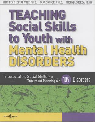 Teaching Social Skills to Youth with Mental Health Disorders: Incorporating Social Skills into Treatment Planning for 109 Disorders (Paperback)