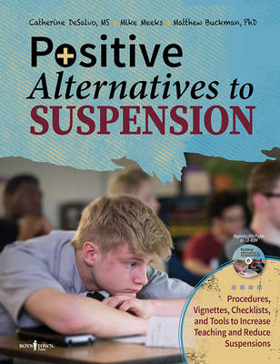 Positive Alternatives to Suspension: Procedures, Vignettes, Checklists and Tools to Increase Teaching and Reduce Suspensions (Paperback)