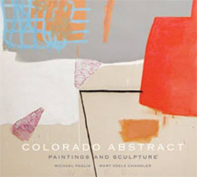 Colorado Abstract: Paintings and Sculpture (Hardback)