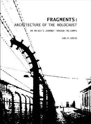 Fragments: Architecture of the Holocaust: An Artist's Journey Through the Camps (Hardback)