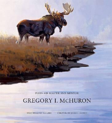 Gregory I. McHuron: Plein Air Master and Mentor (Hardback)
