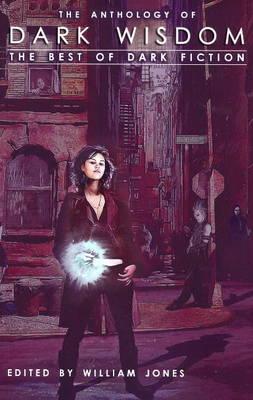 The Anthology of Dark Wisdom: The Best of Dark Fiction (Paperback)